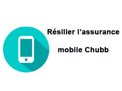 résilier assurance mobile Chubb